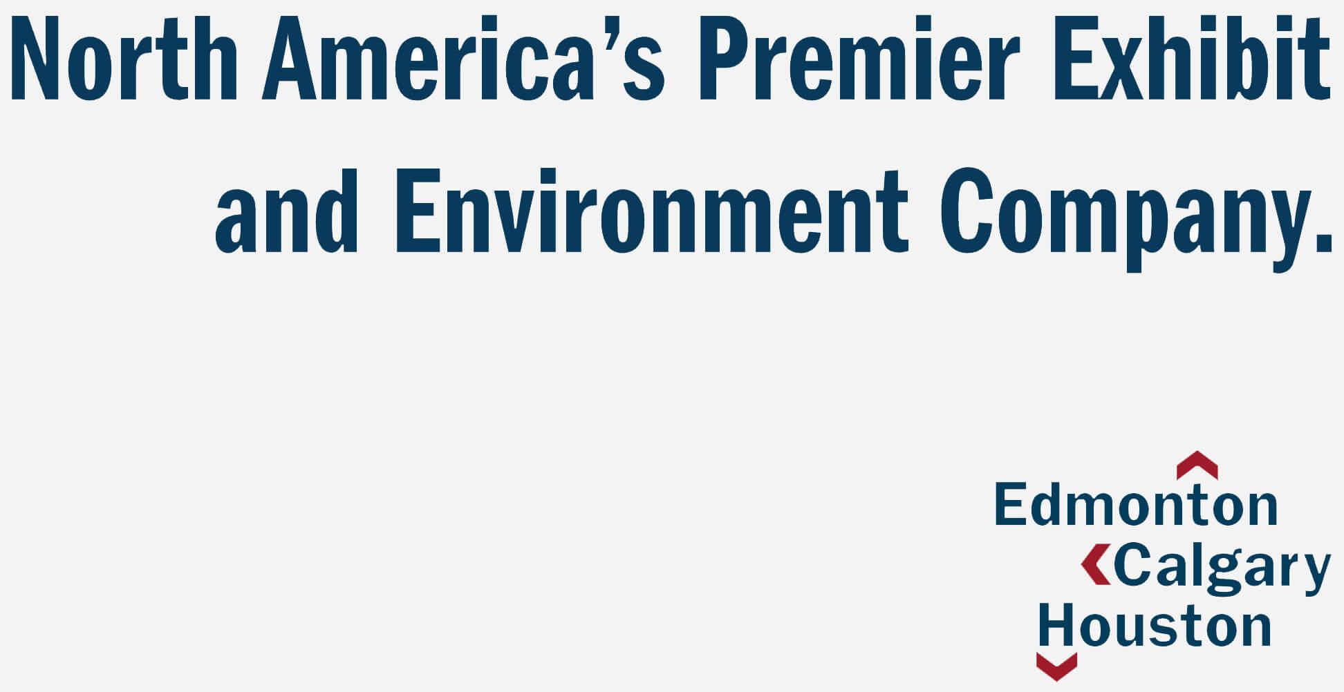 North Americas Premier Exhibit and Environment Company